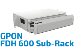 FDH 600 Fiber Optic Sub-Rack GPON