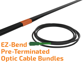 EZ-Bend Pre-Terminated Optic Cable Bundle